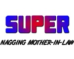 SUPER NAGGING MOTHER-IN-LAW