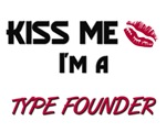 Kiss Me I'm a TYPE FOUNDER