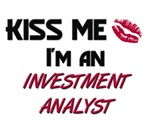 Kiss Me I'm a INVESTMENT ANALYST