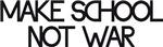 Make school not war
