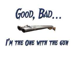 Good, Bad... I'm the one with the GUN