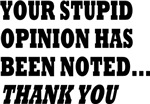 YOUR STUPID OPINION HAS BEEN NOTED THANK YOU