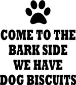 COME TO THE BARK SIDE WE HAVE DOG BISCUITS