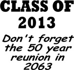 CLASS OF 2013 DON'T FORGET 50 YEAR REUNION IN 2063