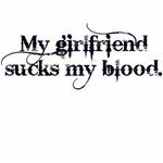 My girlfriend sucks my blood