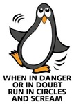 When in Danger or in Doubt  Funny Penguin Graphic