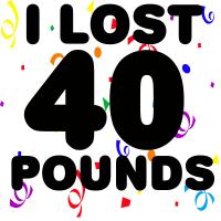 I Lost 40 Pounds!