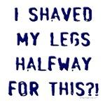 Shaved my legs halfway