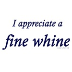 I appreciate a fine whine