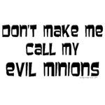 Call my evil minions