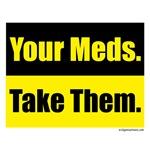 Your meds.  Take them.