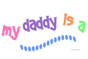 My Daddy (or Mommy) Is A ............(PASTEL)