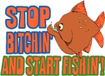 Stop Bitchin' & Start Fishin'!