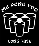 Me Pong You Long Time - Beer Pong Shirt