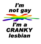 I'm not Gay - I'm a CRANKY Lesbian