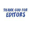 THANK GOD FOR EDITORS