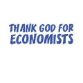 THANK GOD FOR ECONOMISTS