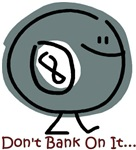 Don't Bank on it...