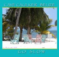 Caye Caulker, Belize GO SLOW