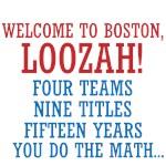WELCOME TO BOSTON, LOOZAH!