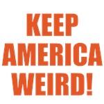 KEEP AMERICA WEIRD!