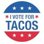 I Vote For Tacos