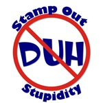 Stamp Out Stupidity - No DUH!