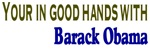 Your in good hands with Barack Obama