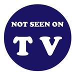NOT SEEN ON TV
