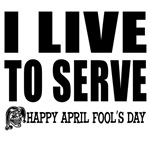 April Fools: Live to Serve