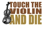 Touch the Violin and Die