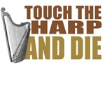 Touch the Harp and Die T-Shirts