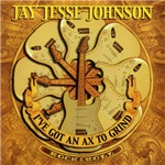 Jay Jesse Johnson - I've Got An Axe To Grind