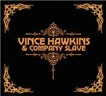Vince Hawkins & Company Slave