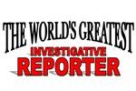 The World's Greatest Investigative Reporter