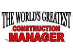 The World's Greatest Construction Manager