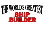 The World's Greatest Ship Builder