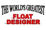 The World's Greatest Float Designer