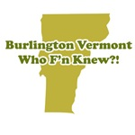 Burlington Vermont, Who F'n Knew?!