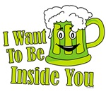 I Want To Be Inside You Beer T-Shirt