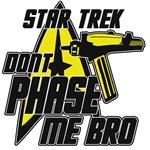 Star Trek Dont Phase Me Bro