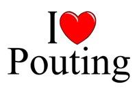 I Love Pouting