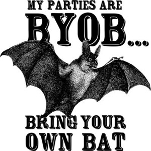 BYOB Bring Your Own Bat