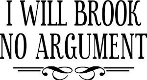I Will Brook No Argument