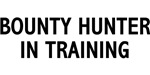 Bounty Hunter In Training T-shirts