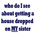 Drop a House on my Sister