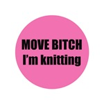 Move Bitch I'm Knitting