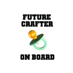 Future Crafter On Board - New Mom