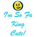 I'm So Fa King Cute