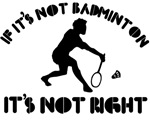 If it's not badminton it's not right